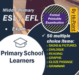 MIDDLE PRIMARY ESL / EFL Examination, 50 Multiple Choice: READING / GRAMMAR