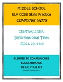 MIDDLE SCHOOL CCSS SKILLS PRACTICE: INFO TEXT RI 6.2, 7.2, 8.2 COMPUTER UNITS