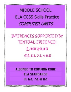 MIDDLE SCHOOL CCSS RL 6.1, 7.1, 8.1 INFERENCES - COMPUTER UNITS