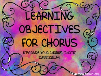 LEARNING OBJECTIVES FOR CHORUS (CHOIR)- UPGRADE YOUR CHORUS (CHOIR) CURRICULUM!