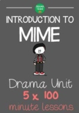 INTRODUCTION TO MIME Drama Unit (5 x 100 min detailed lessons) NO PREP REQUIRED!