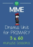 MIME Drama Unit for Elementary (Primary) 3 x 60 min lesson