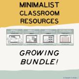 MINIMALIST CLASSROOM RESOURCES -  GROWING BUNDLE!