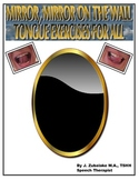 MIRROR, MIRROR ON THE WALL TONGUE EXERCISES FOR ALL-  Speech Therapy