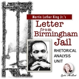 "MLK's ""Letter from Birmingham Jail"" Rhetorical Analysis Close Reading Unit"