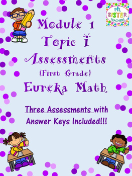 MODULE 1 TOPIC I First Grade EUREKA Math ASSESSMENTS