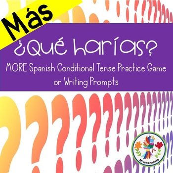 MORE Spanish Conditional Tense Game or Speaking & Writing Prompts