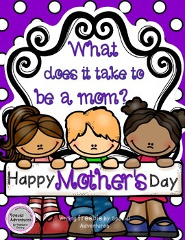 MOTHER'S DAY WRITING FREEBIE PACK, WHAT DOES IT TAKE TO BE A MOTHER?