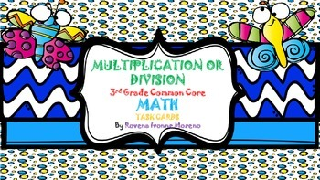 MULTIPLICATION OR DIVISION MATH COMMON CORE TASK CARDS