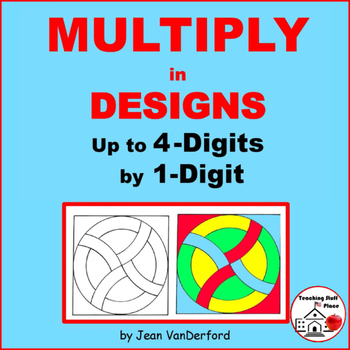 MULTIPLY to 4-Digits ... COLOR GEOMETRIC Designs Gr 4-5 CORE MATH