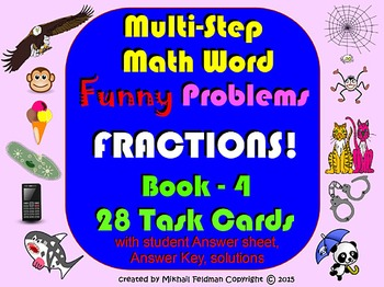 MULTISTEP WORD PROBLEMS: FRACTIONS! FUNNY MATH BOOK–4, 28 Task Cards, Grades 5-7