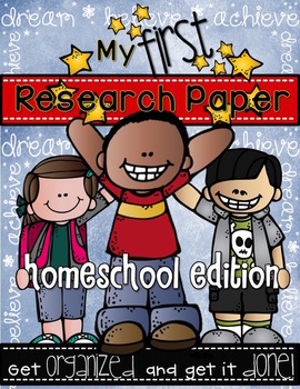 MY FIRST RESEARCH PAPER {Homeschool Edition} Get Organized and Get it Done