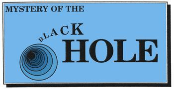 MYSTERY OF THE BLACK HOLE
