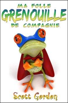 Ma Folle Grenouille de Compagnie (French Edition)