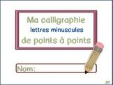 Ma calligraphie - De points en points - Lettres minuscules