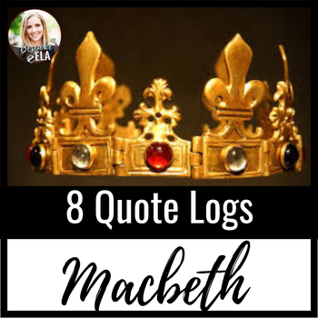 Macbeth: 8 Quote Logs with THOROUGH ANSWER KEYS for Any Tragedy
