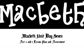 Macbeth - Act 3, 4, and 5 Lesson Plan and Assessment