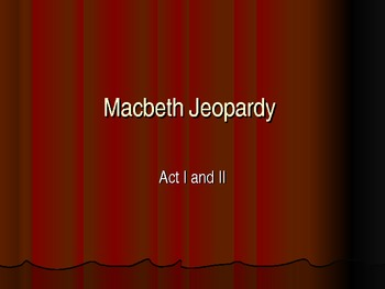 Macbeth Act I and II Jeopardy Review