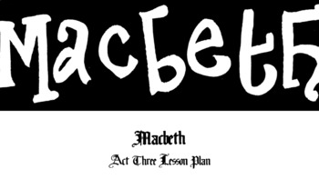Macbeth Act III Lesson Plan (90 minutes)