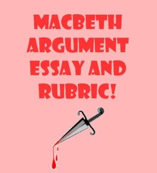 Macbeth Argument Essay and Rubric