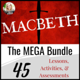 The ULTIMATE Macbeth MEGA Bundle-- 45 UNIQUE Lessons & Activities