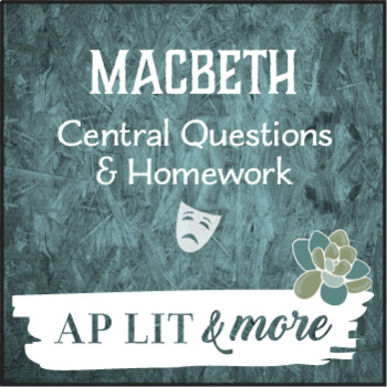 Macbeth Central Questions & Homework - Differentiated w/Multiple Options