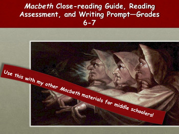 Macbeth Close-reading Guide, OE Prompt, and Reading Assessment—Grades 6-7