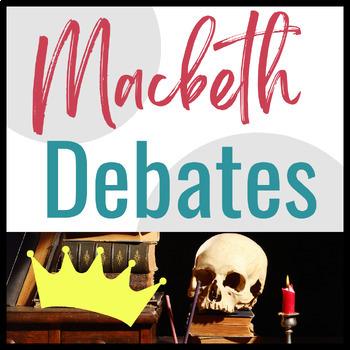 Macbeth Debate Activity:  Constructing Oral and Written Arguments