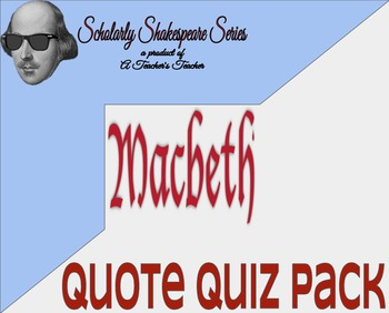 Macbeth Quote Quiz Pack w/ Quiz Variations for Differentiation - Acts 1 & 2
