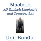 Macbeth Unit Bundle (AP English Language and Composition Comp)