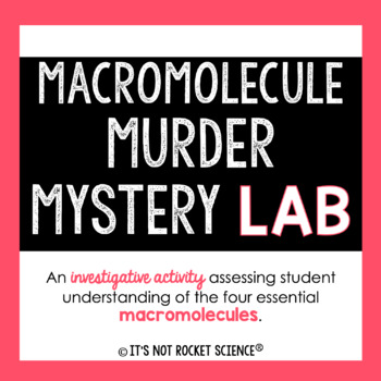 Macromolecule Lab Investigation: A Murder Mystery by It's Not Rocket Science