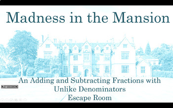 Madness in the Mansion: Add & Subtract Fractions Unlike Denominators Escape Room