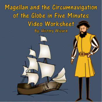 Magellan and the Circumnavigation of the Globe in Five Minutes Video Worksheet