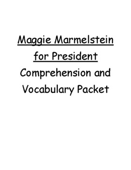 Maggie Marmelstein for President Comprehension and Vocabulary Packet