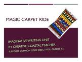 Magic Carpet Ride Common Core Imaginative Writing Unit Grades 3-5