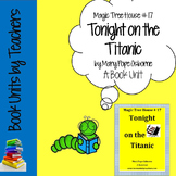 Tonight on the Titanic: Magic Tree House #17 Mary Pope Osborne Book Unit