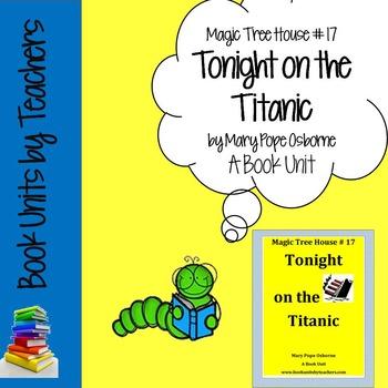 Tonight on the Titanic: Magic Tree House #17 Mary Pope Osborne Book Unit