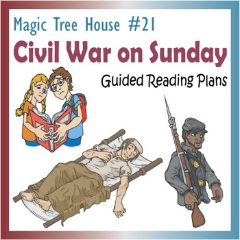 Magic Tree House #21 - Civil War on Sunday: Guided Reading Plans (CCSS)
