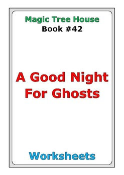"""Magic Tree House #42 """"A Good Night for Ghosts"""" worksheets"""