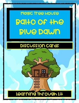 Magic Tree House BALTO OF THE BLUE DAWN - Discussion Cards