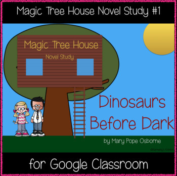 Magic Tree House: Dinosaurs Before Dark Novel Study-Great for Google Classroom