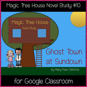 Magic Tree House: Ghost Town at Sundown Novel Study - Great for Google Classroom