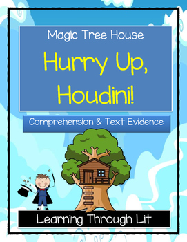 Magic Tree House HURRY UP, HOUDINI! Comprehension & Citing Evidence
