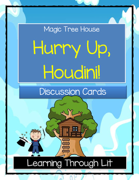 Magic Tree House HURRY UP, HOUDINI! - Discussion Cards