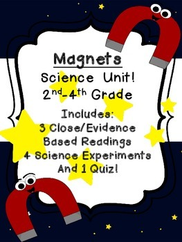 Magnet Science Unit 3 Close Readings Evidence Based 4 experiments 1 quiz 2nd-4th