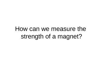 Magnet Strength Investigation