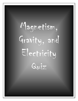 Magnetism, Gravity, and Electricity Quiz
