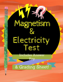 Magnetism and Electricity Test, Answer Key, and Grading Sheet!