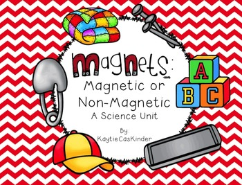 Magnets: Magnetic or Non-Magnetic: A Science Unit