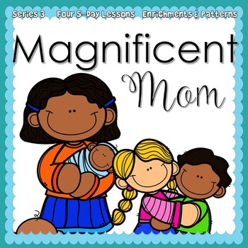 Magnificent Mom: Mother's Day Week {5-day Thematic Unit}